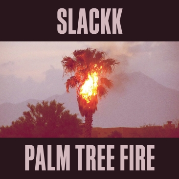 Slackk 'Palm Tree Fire' (Local Action)
